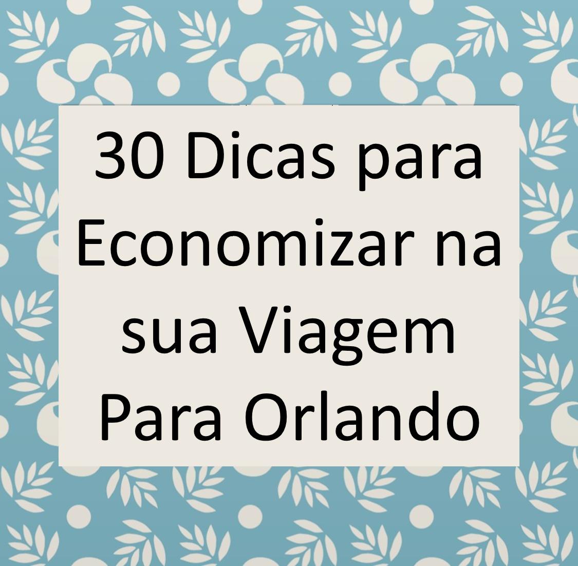 478b07fc3e 30 Dicas para Economizar na sua Viagem Para Orlando - Orlando Econômico